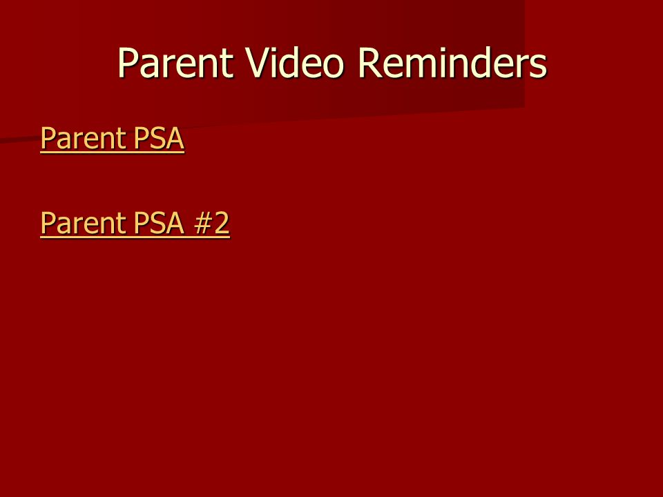 Parent Video Reminders Parent PSA Parent PSA Parent PSA #2 Parent PSA #2