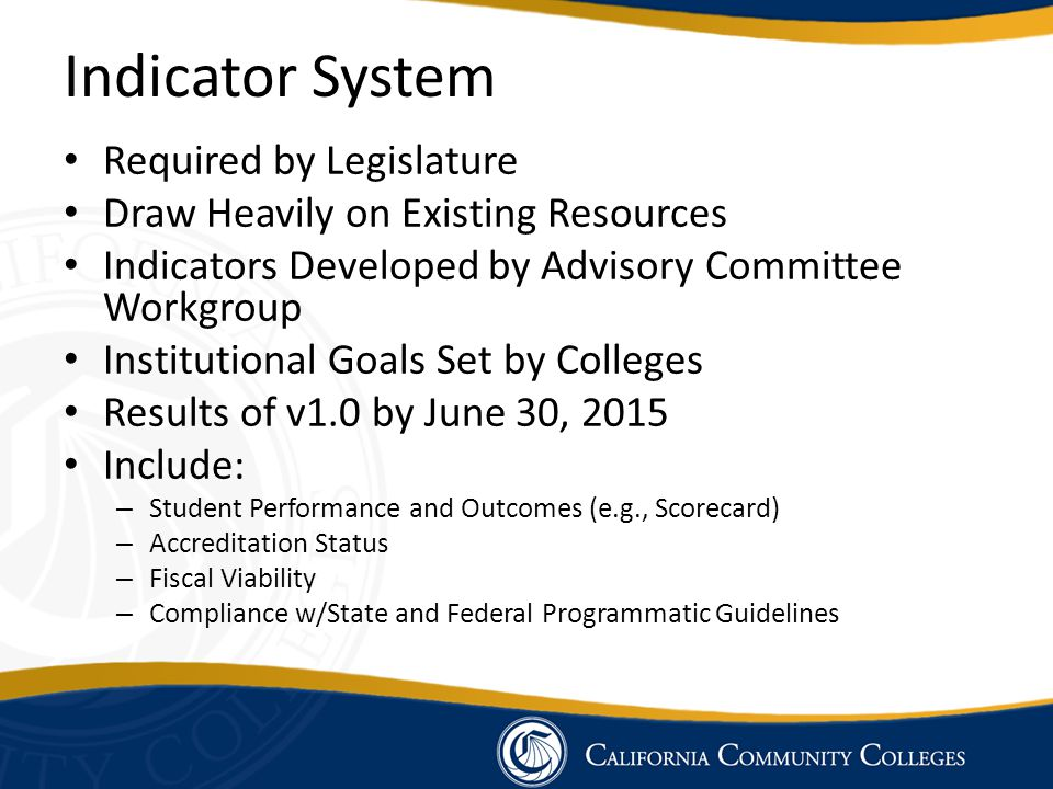Indicator System Required by Legislature Draw Heavily on Existing Resources Indicators Developed by Advisory Committee Workgroup Institutional Goals S