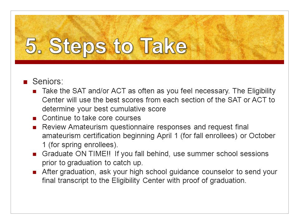 Seniors: Take the SAT and/or ACT as often as you feel necessary.