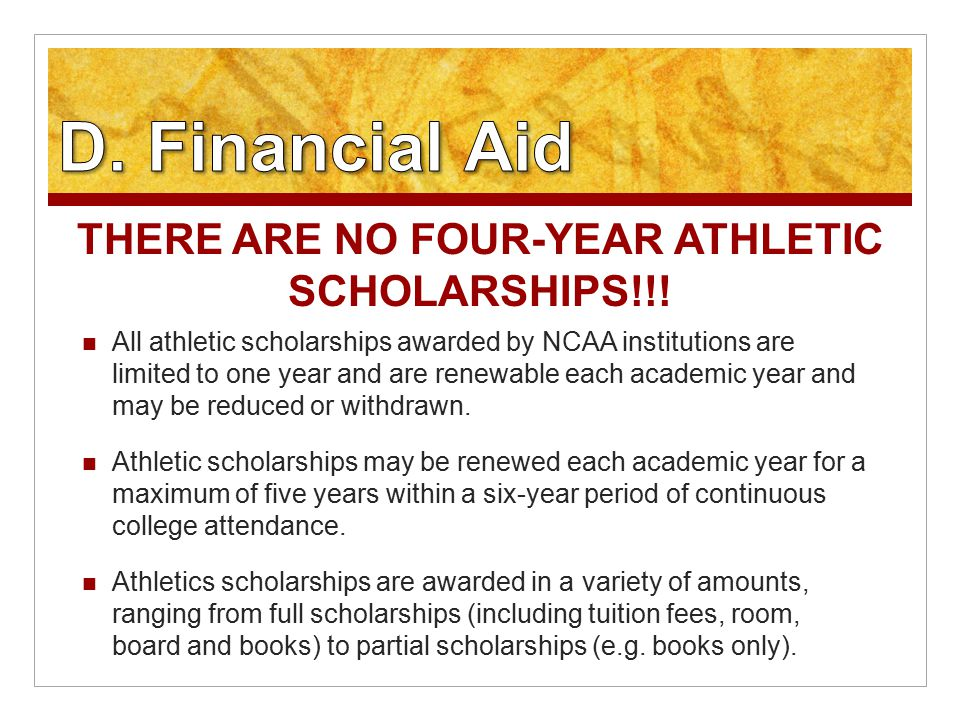 All athletic scholarships awarded by NCAA institutions are limited to one year and are renewable each academic year and may be reduced or withdrawn.