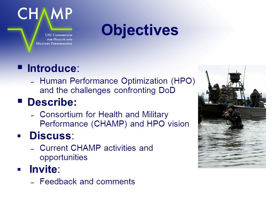 Objectives  Introduce: – Human Performance Optimization (HPO) and the challenges confronting DoD  Describe: – Consortium for Health and Military Per