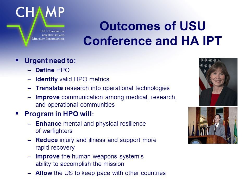 Outcomes of USU Conference and HA IPT  Urgent need to: –Define HPO –Identify valid HPO metrics –Translate research into operational technologies –Imp