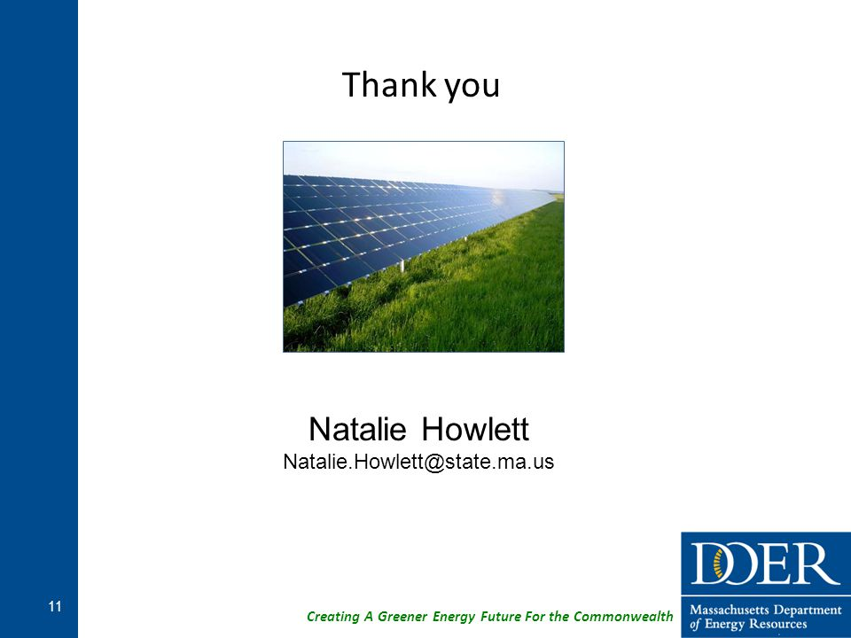 Creating A Greener Energy Future For the Commonwealth 11 Thank you Natalie Howlett Natalie.Howlett@state.ma.us