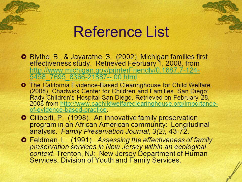 Reference List  Blythe, B., & Jayaratne, S. (2002). Michigan families first effectiveness study. Retrieved February 1, 2008, from http://www.michigan