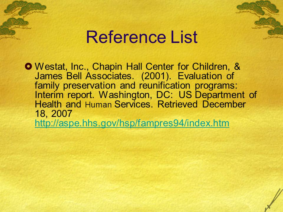 Reference List  Westat, Inc., Chapin Hall Center for Children, & James Bell Associates.