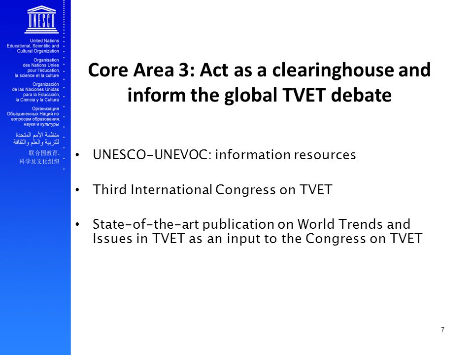 7 Core Area 3: Act as a clearinghouse and inform the global TVET debate UNESCO-UNEVOC: information resources Third International Congress on TVET Stat
