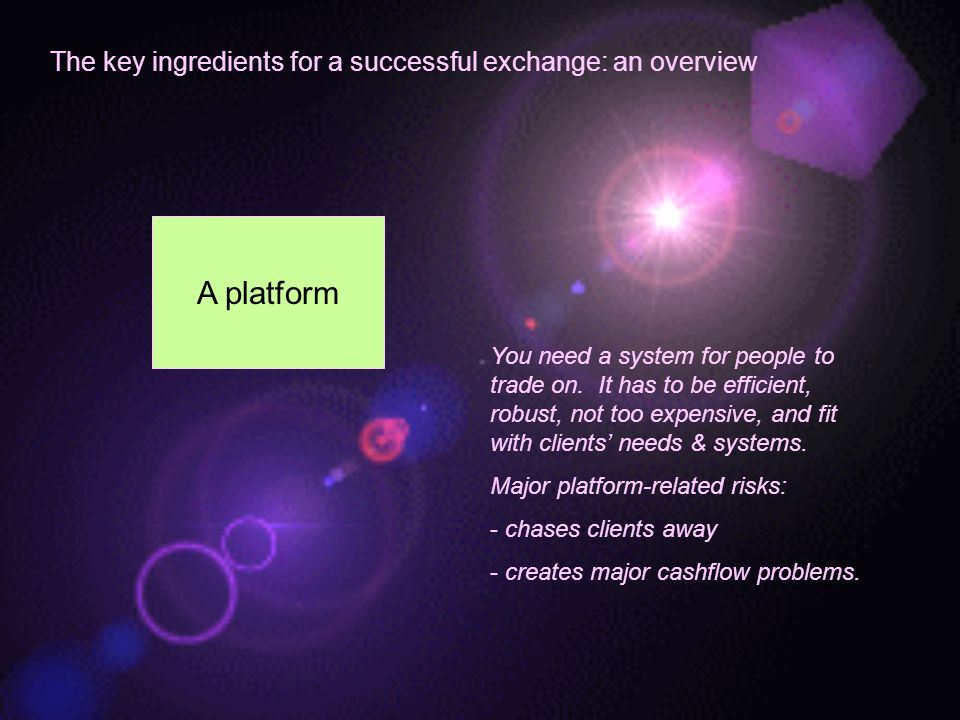 The key ingredients for a successful exchange: an overview A platform You need a system for people to trade on.