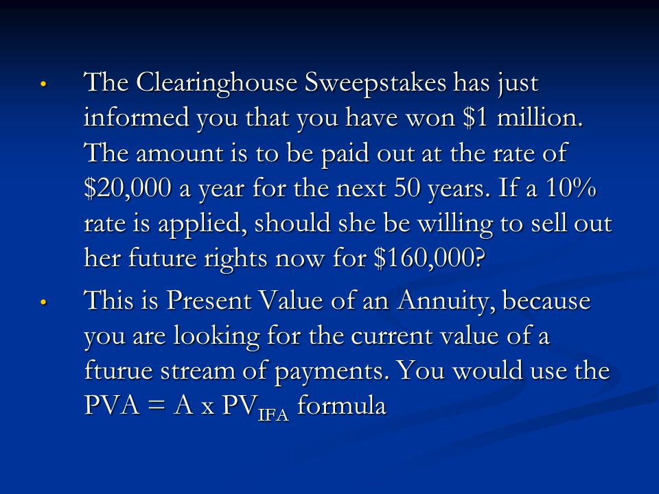 The Clearinghouse Sweepstakes has just informed you that you have won $1 million. The amount is to be paid out at the rate of $20,000 a year for the n