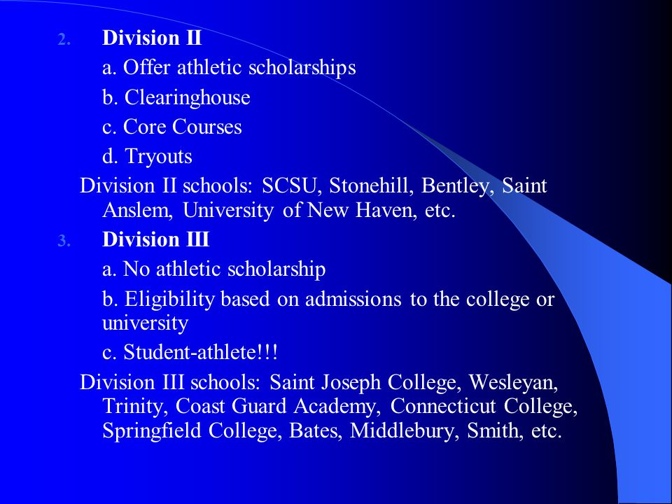 2. Division II a. Offer athletic scholarships b.