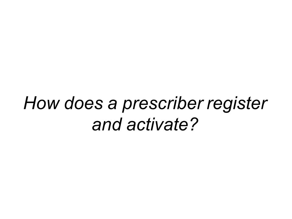 How does a prescriber register and activate?