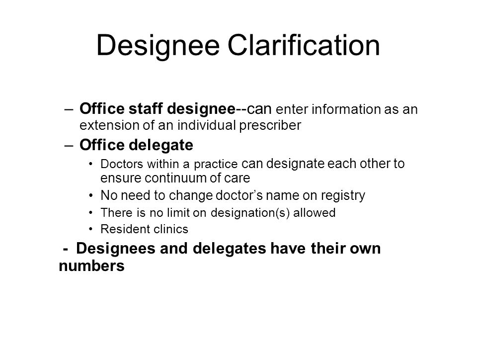 Prescriber Education Materials Registered Prescriber receives –Cover letter User name and password Prescriber educational materials Office staff designee(s) registration form and instructions Activation instructions sheet