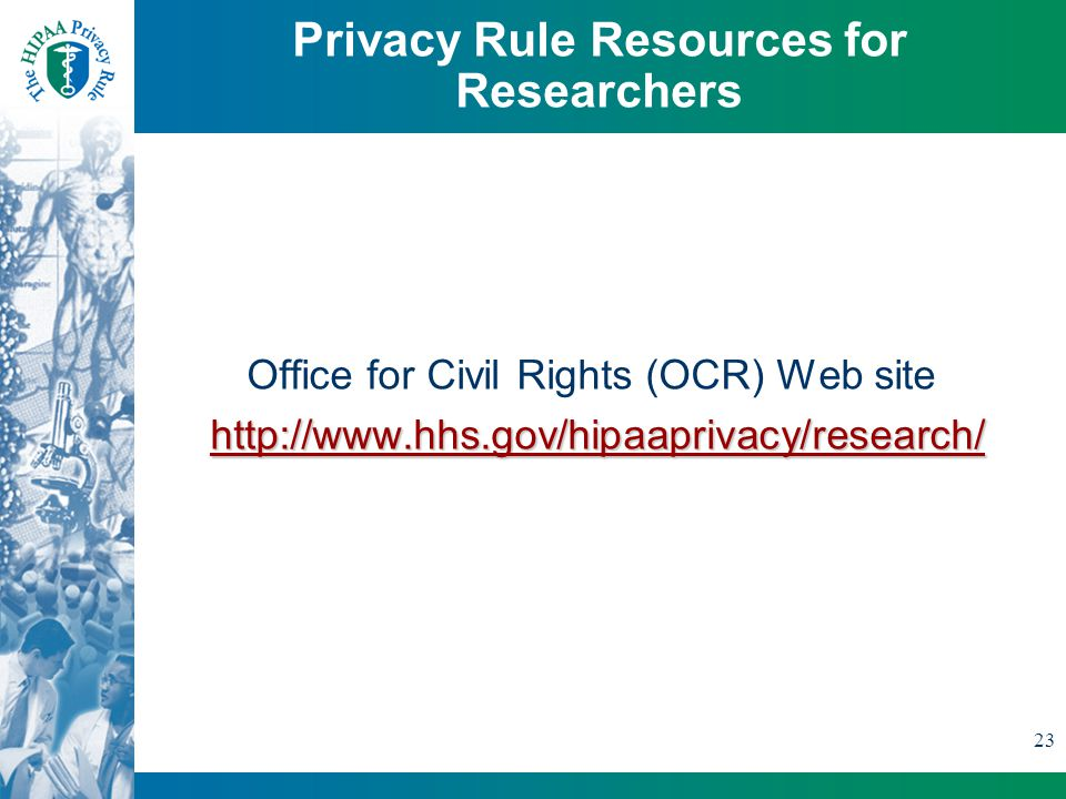 23 Privacy Rule Resources for Researchers Office for Civil Rights (OCR) Web sitehttp://