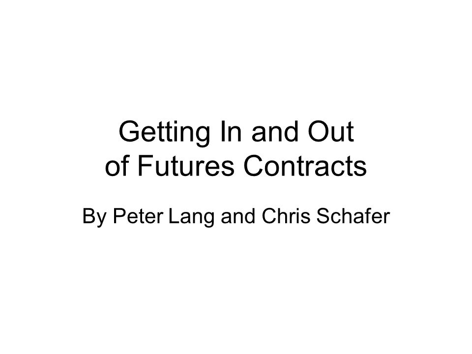 Getting In and Out of Futures Contracts By Peter Lang and Chris Schafer