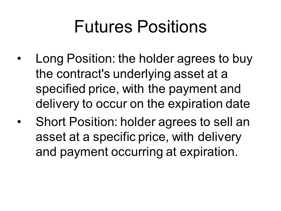 Futures Positions Long Position: the holder agrees to buy the contract's underlying asset at a specified price, with the payment and delivery to occur