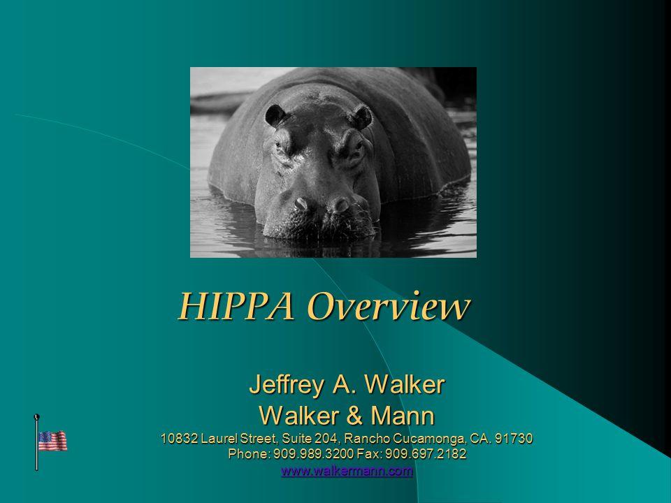 HIPPA Overview Jeffrey A. Walker Walker & Mann 10832 Laurel Street, Suite 204, Rancho Cucamonga, CA. 91730 Phone: 909.989.3200 Fax: 909.697.2182 www.w