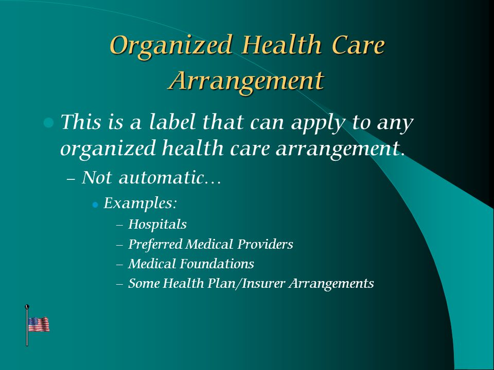 Organized Health Care Arrangement This is a label that can apply to any organized health care arrangement.