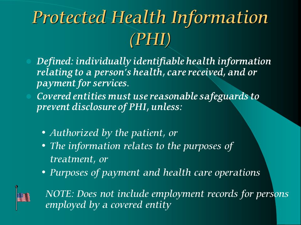 Protected Health Information (PHI) Defined: individually identifiable health information relating to a person's health, care received, and or payment for services.