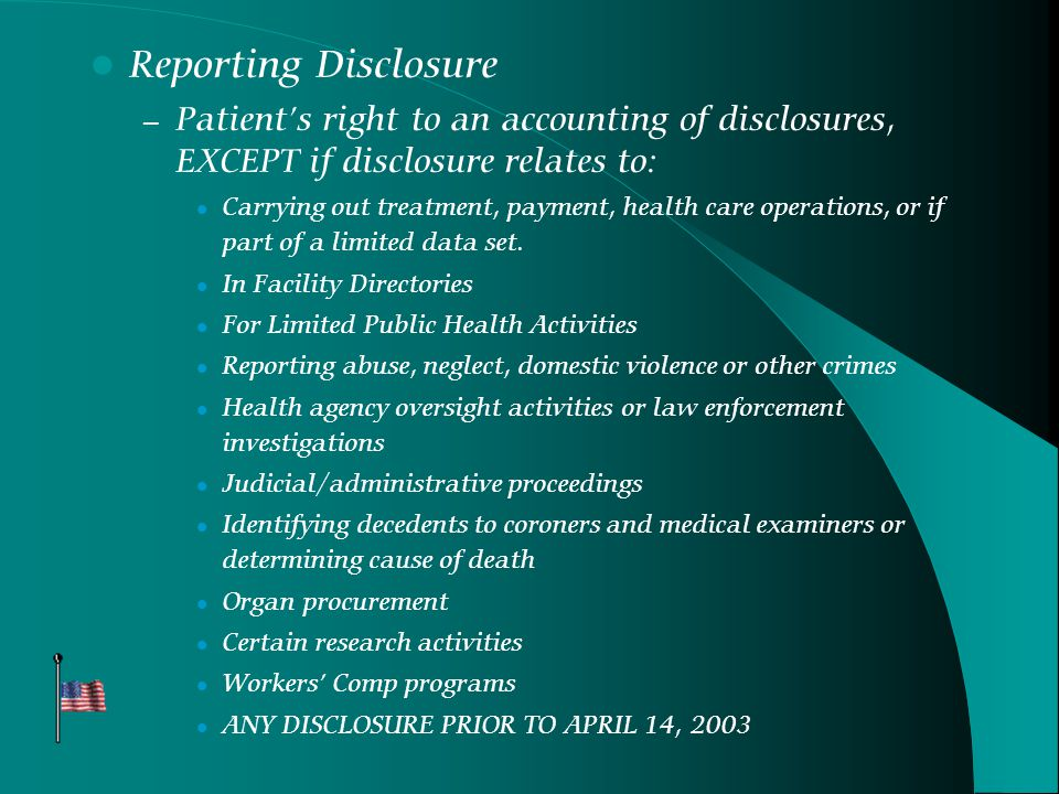 Reporting Disclosure – Patient's right to an accounting of disclosures, EXCEPT if disclosure relates to: Carrying out treatment, payment, health care operations, or if part of a limited data set.