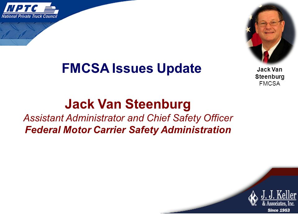 Jack Van Steenburg FMCSA FMCSA Issues Update Jack Van Steenburg Assistant Administrator and Chief Safety Officer Federal Motor Carrier Safety Administration