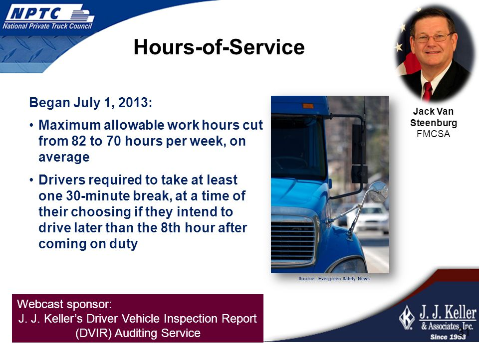 Webcast sponsor: J. J. Keller's Driver Vehicle Inspection Report (DVIR) Auditing Service Began July 1, 2013: Maximum allowable work hours cut from 82