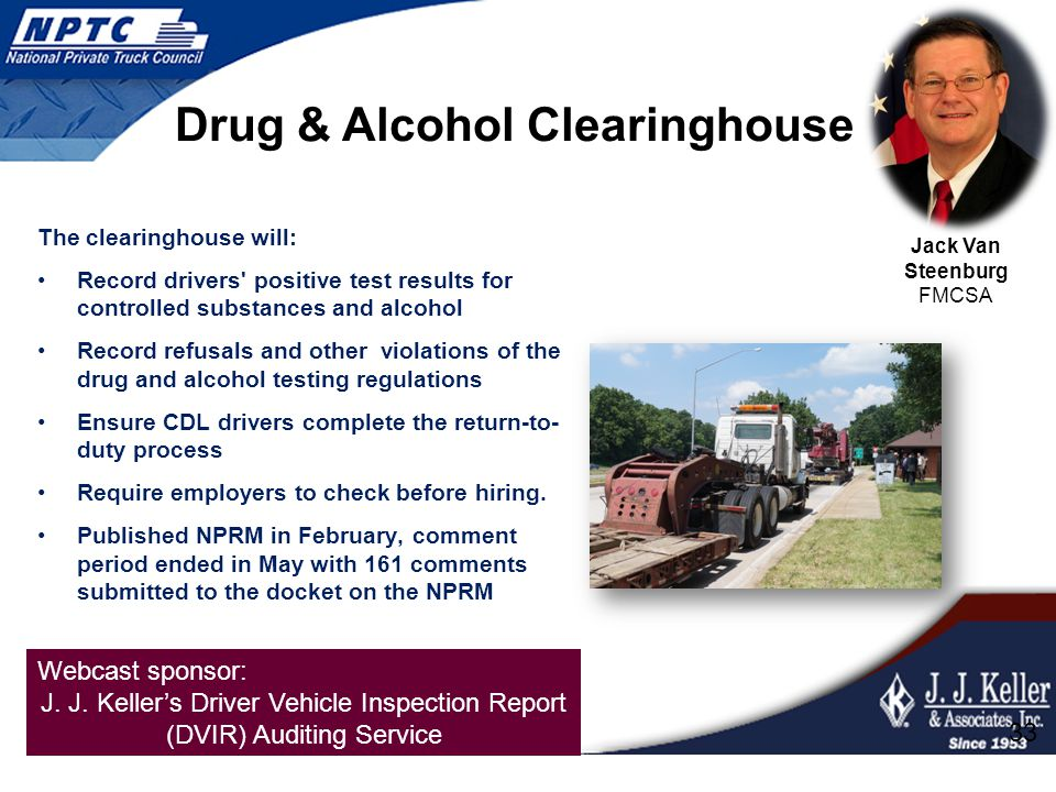 Webcast sponsor: J. J. Keller's Driver Vehicle Inspection Report (DVIR) Auditing Service The clearinghouse will: Record drivers' positive test results