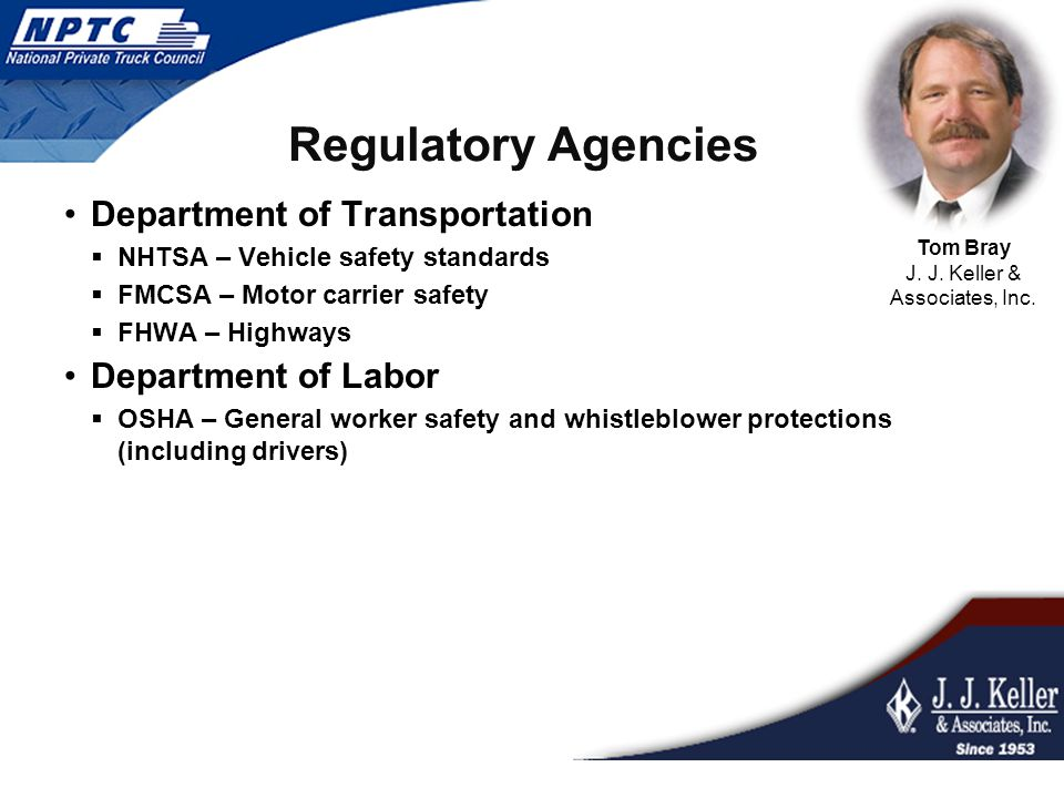 Regulatory Agencies Department of Transportation  NHTSA – Vehicle safety standards  FMCSA – Motor carrier safety  FHWA – Highways Department of Lab