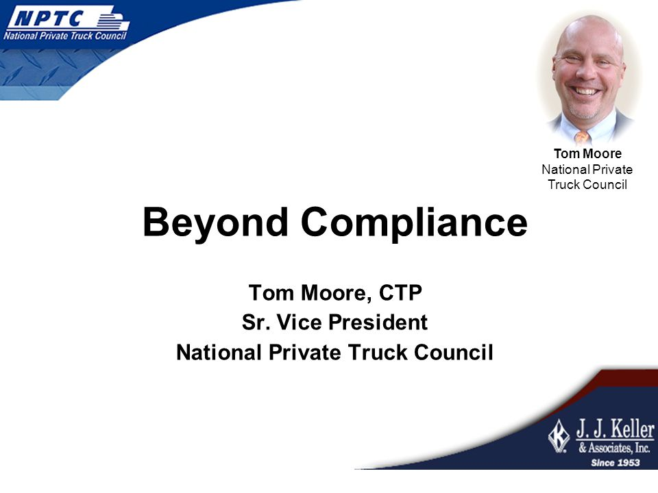 Tom Moore National Private Truck Council Beyond Compliance Tom Moore, CTP Sr.