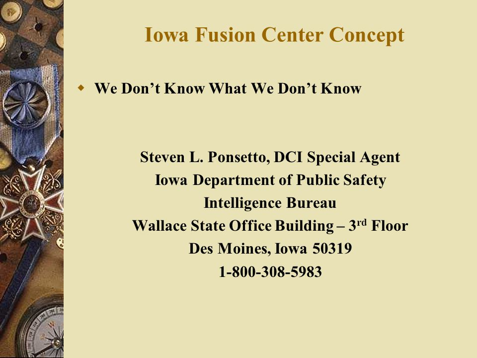 Iowa Fusion Center Concept  We Don't Know What We Don't Know Steven L.
