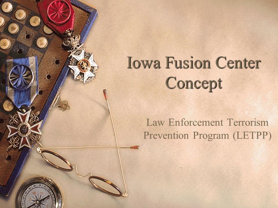 Iowa Fusion Center Concept Law Enforcement Terrorism Prevention Program (LETPP)