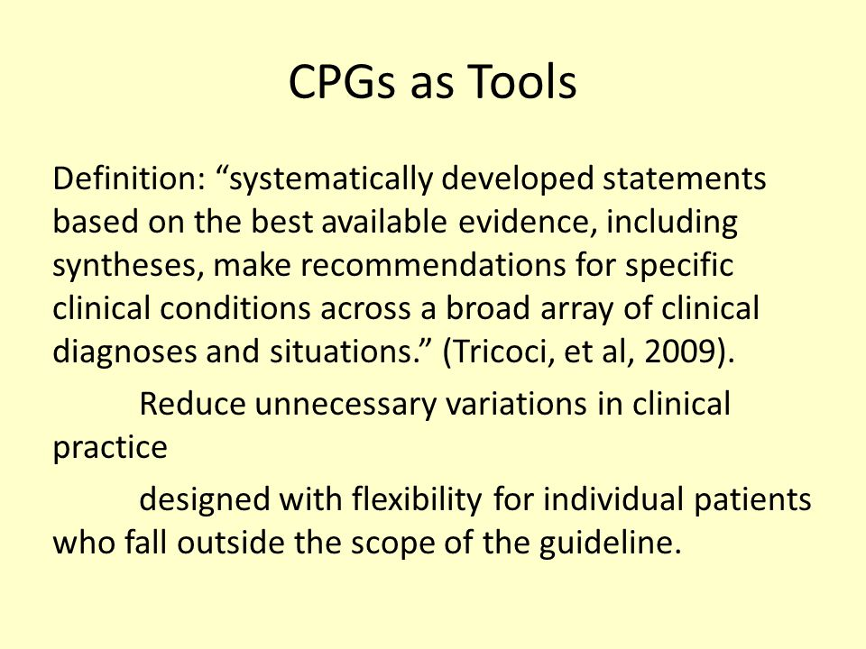Clinical Practice Guidelines Outcomes meaningful to patients Inclusive in considering all reasonable options CPGs are a snapshot of evidence at given point in time – need updating Rating scheme – Quality and strength of studies – Level of evidence – Class or grade of recommendations