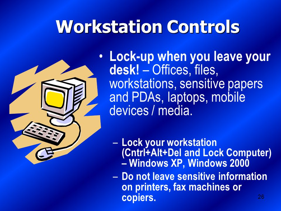26 Workstation Controls Lock-up when you leave your desk.