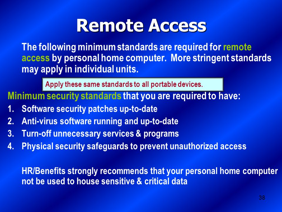 38 Remote Access The following minimum standards are required for remote access by personal home computer.