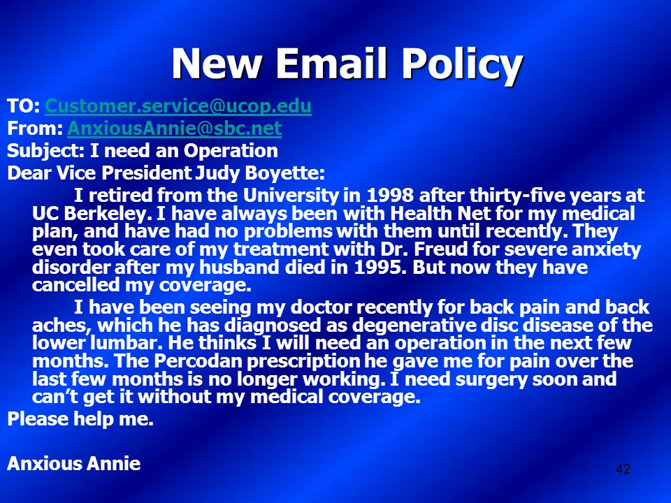 42 New Email Policy TO: Customer.service@ucop.eduCustomer.service@ucop.edu From: AnxiousAnnie@sbc.netAnxiousAnnie@sbc.net Subject: I need an Operation Dear Vice President Judy Boyette: I retired from the University in 1998 after thirty-five years at UC Berkeley.