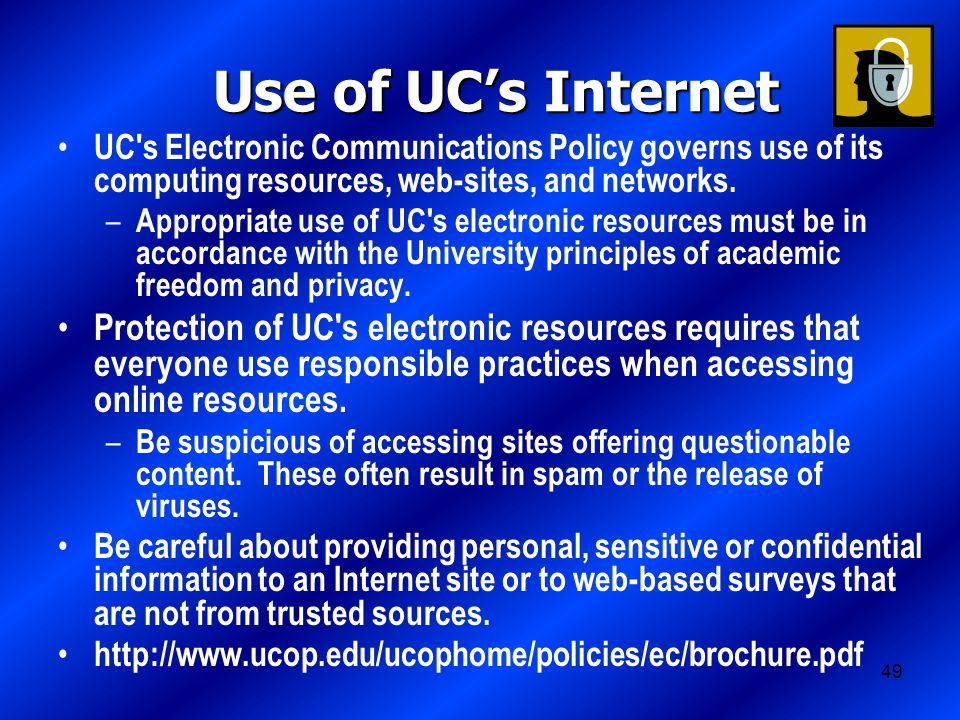 49 Use of UC's Internet UC s Electronic Communications Policy governs use of its computing resources, web-sites, and networks.