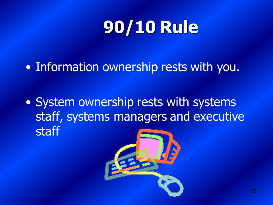 50 90/10 Rule Information ownership rests with you.
