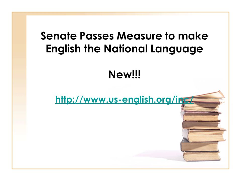 Senate Passes Measure to make English the National Language New!!.