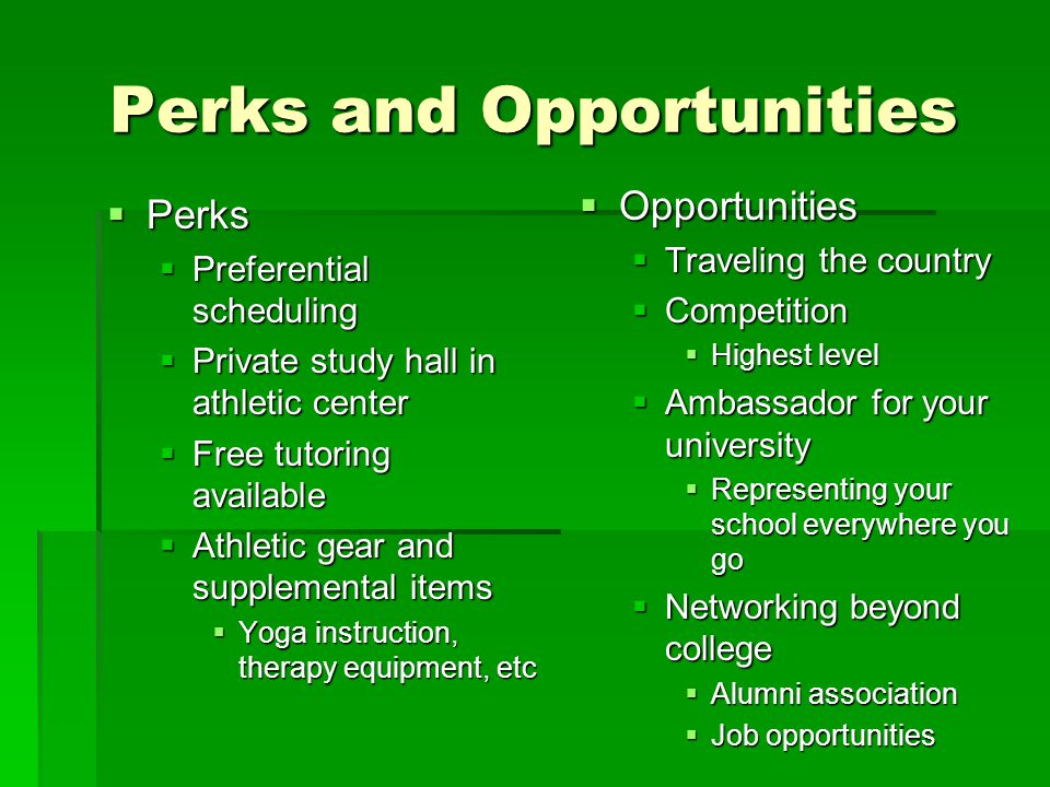 Perks and Opportunities  Perks  Preferential scheduling  Private study hall in athletic center  Free tutoring available  Athletic gear and supple