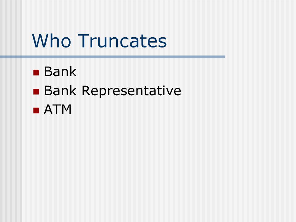 Who Truncates Bank Bank Representative ATM