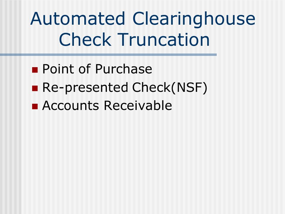 Automated Clearinghouse Check Truncation Point of Purchase Re-presented Check(NSF) Accounts Receivable