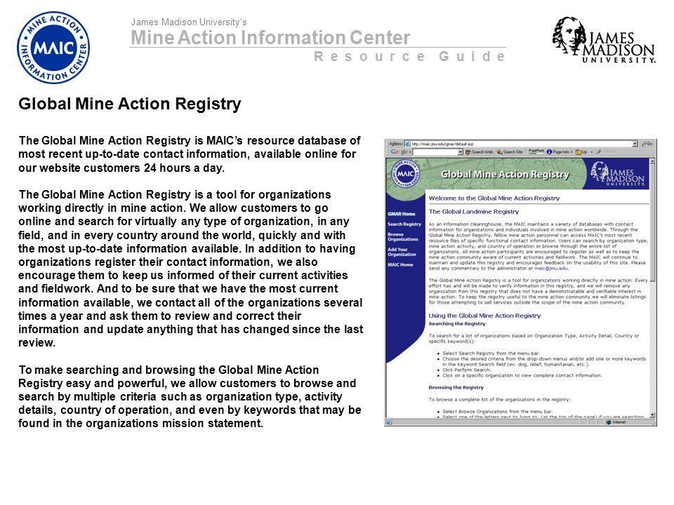 Mine Action Information Center R e s o u r c e G u i d e James Madison University's Global Mine Action Registry The Global Mine Action Registry is MAI