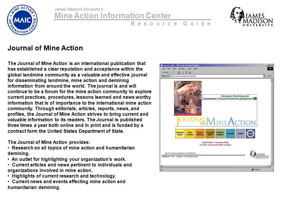 Mine Action Information Center R e s o u r c e G u i d e James Madison University's Journal of Mine Action The Journal of Mine Action is an internatio
