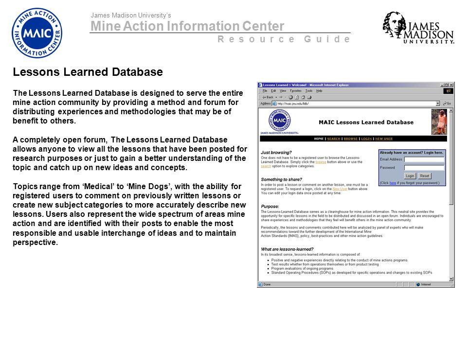 Mine Action Information Center R e s o u r c e G u i d e James Madison University's Lessons Learned Database The Lessons Learned Database is designed