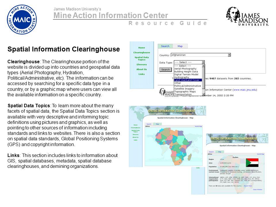Mine Action Information Center R e s o u r c e G u i d e James Madison University's Spatial Information Clearinghouse Clearinghouse: The Clearinghouse