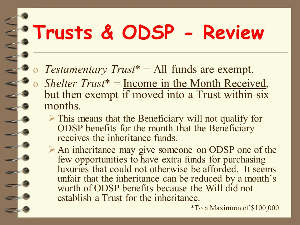 Trusts & ODSP - Review o Testamentary Trust* = All funds are exempt.