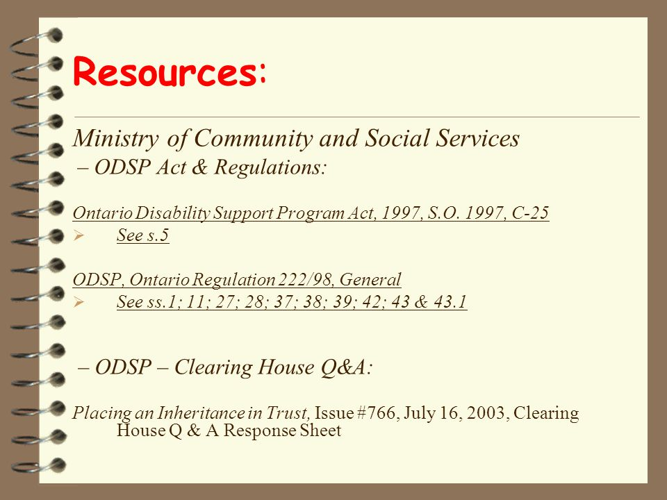 Resources: Ministry of Community and Social Services – ODSP Act & Regulations: Ontario Disability Support Program Act, 1997, S.O.