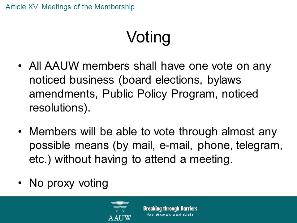 Voting All AAUW members shall have one vote on any noticed business (board elections, bylaws amendments, Public Policy Program, noticed resolutions).