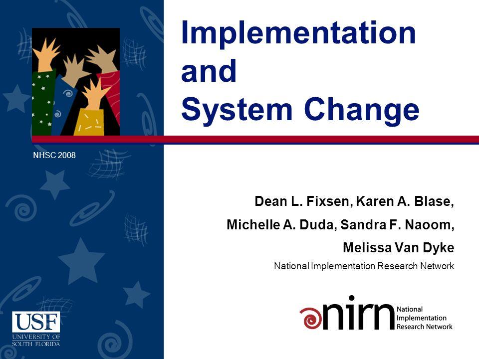 Dean L. Fixsen, Karen A. Blase, Michelle A. Duda, Sandra F. Naoom, Melissa Van Dyke National Implementation Research Network Implementation and System