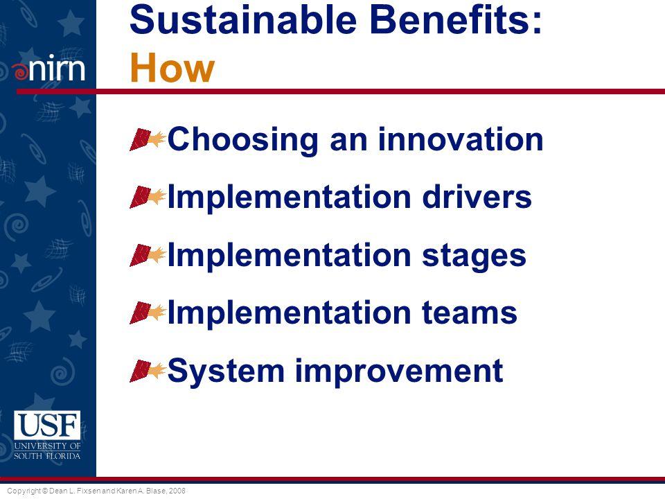 Copyright © Dean L. Fixsen and Karen A. Blase, 2008 Sustainable Benefits: How Choosing an innovation Implementation drivers Implementation stages Impl
