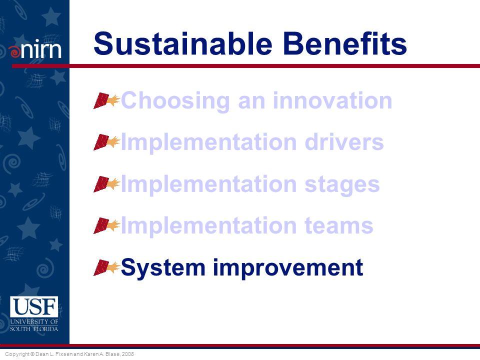 Copyright © Dean L. Fixsen and Karen A. Blase, 2008 Sustainable Benefits Choosing an innovation Implementation drivers Implementation stages Implement