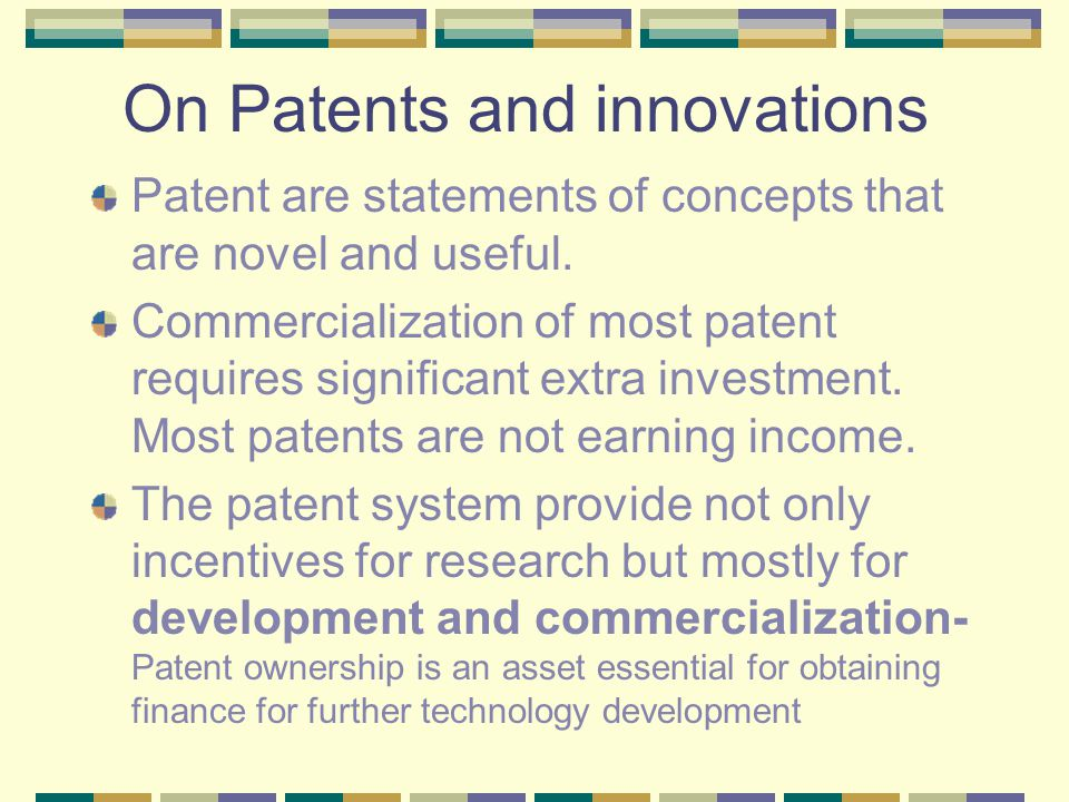 On Patents and innovations Patent are statements of concepts that are novel and useful.